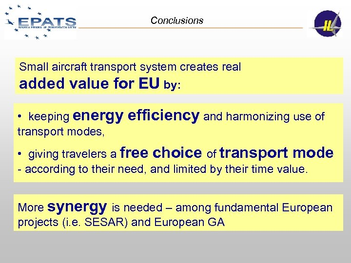 Conclusions Small aircraft transport system creates real added value for EU by: • keeping