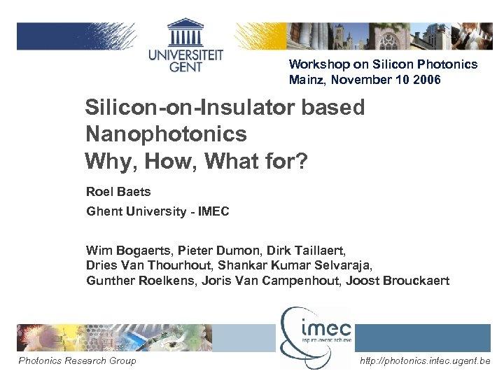 Workshop on Silicon Photonics Mainz, November 10 2006 Silicon-on-Insulator based Nanophotonics Why, How, What