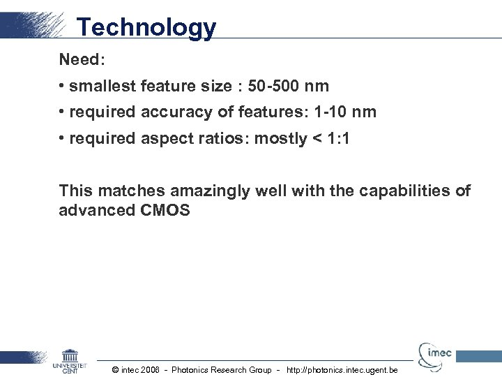 Technology Need: • smallest feature size : 50 -500 nm • required accuracy of