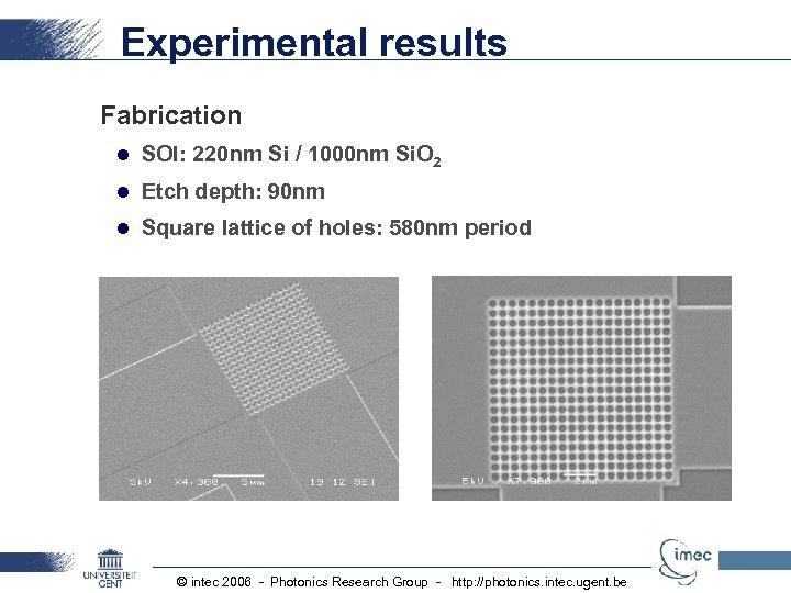 Experimental results Fabrication l SOI: 220 nm Si / 1000 nm Si. O 2
