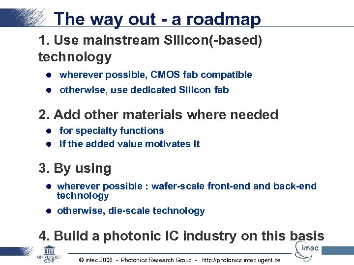 The way out - a roadmap 1. Use mainstream Silicon(-based) technology l wherever possible,
