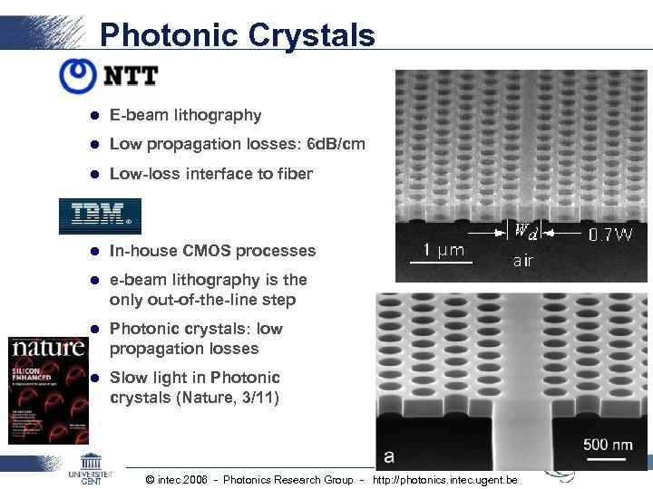 Photonic Crystals NTT l E-beam lithography l Low propagation losses: 6 d. B/cm l