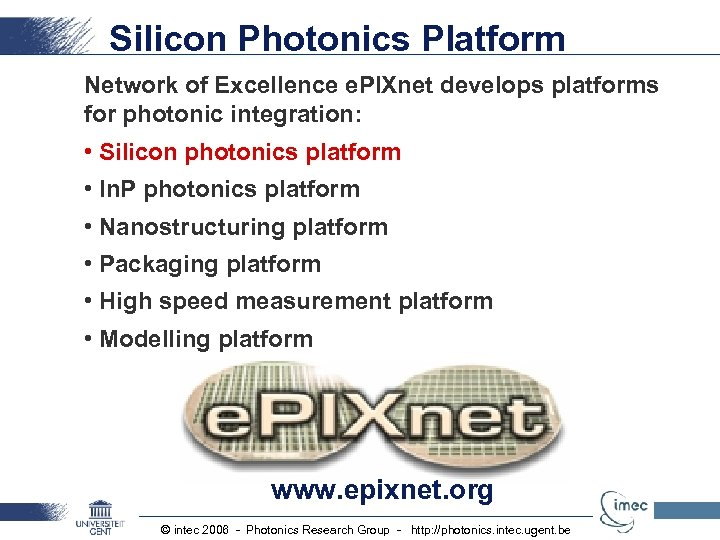 Silicon Photonics Platform Network of Excellence e. PIXnet develops platforms for photonic integration: •
