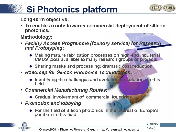 Si Photonics platform Long-term objective: • to enable a route towards commercial deployment of