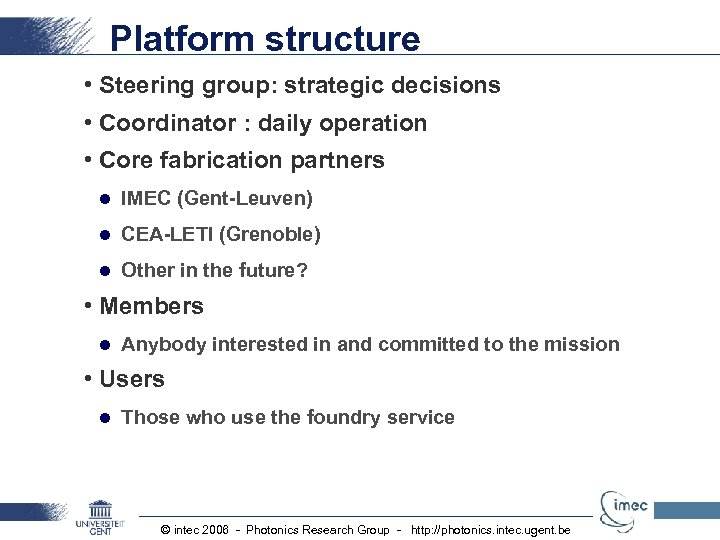 Platform structure • Steering group: strategic decisions • Coordinator : daily operation • Core