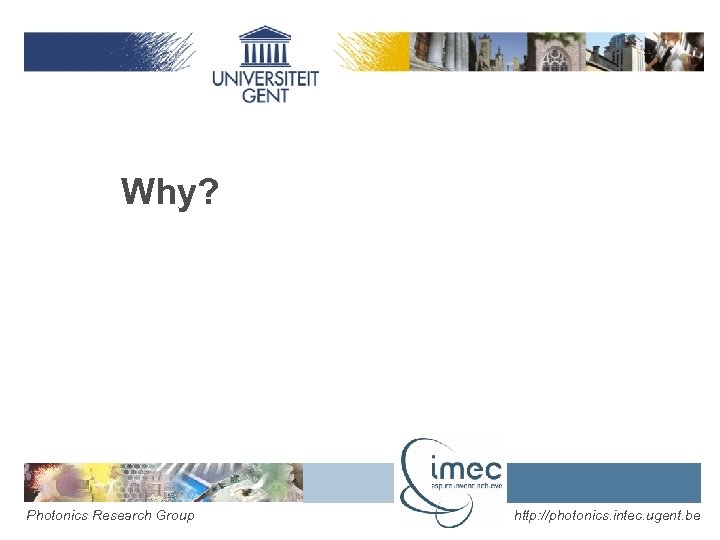 Why? Photonics Research Group http: //photonics. intec. ugent. be