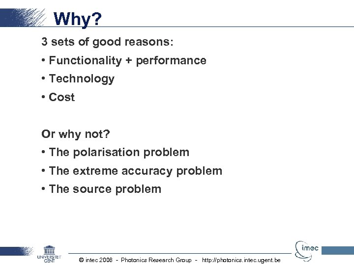 Why? 3 sets of good reasons: • Functionality + performance • Technology • Cost