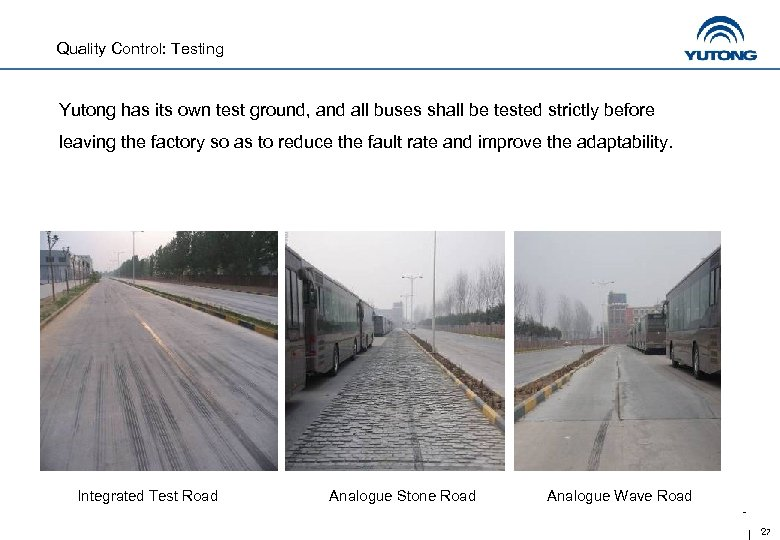Quality Control: Testing Yutong has its own test ground, and all buses shall be