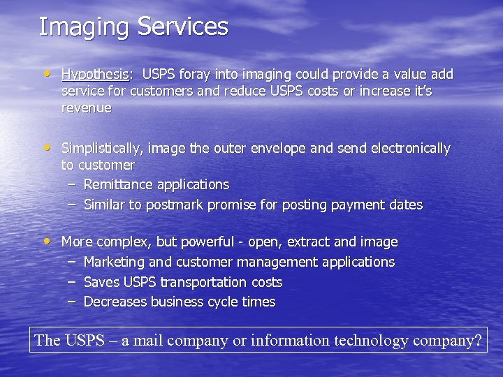 Imaging Services • Hypothesis: USPS foray into imaging could provide a value add service