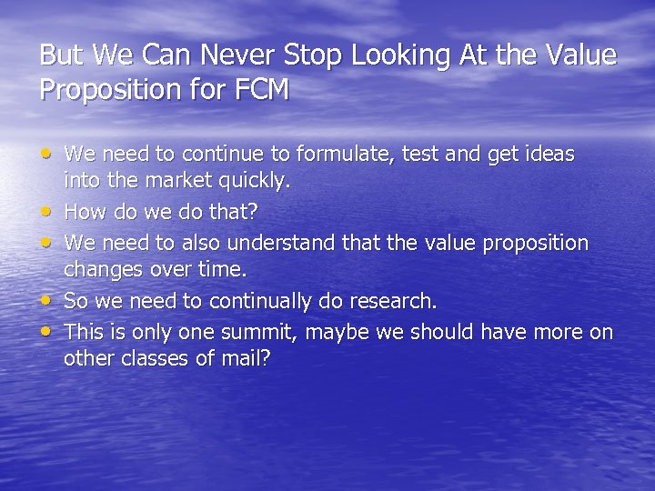 But We Can Never Stop Looking At the Value Proposition for FCM • We