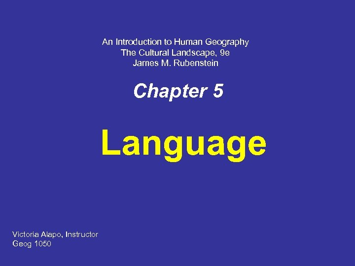 An Introduction to Human Geography The Cultural Landscape, 9 e James M. Rubenstein Chapter