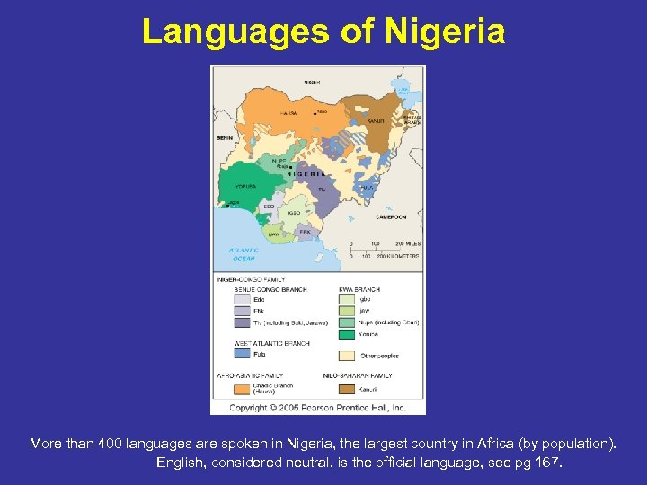 Languages of Nigeria More than 400 languages are spoken in Nigeria, the largest country