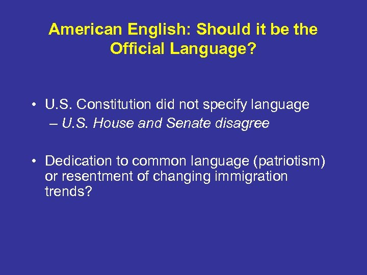 American English: Should it be the Official Language? • U. S. Constitution did not