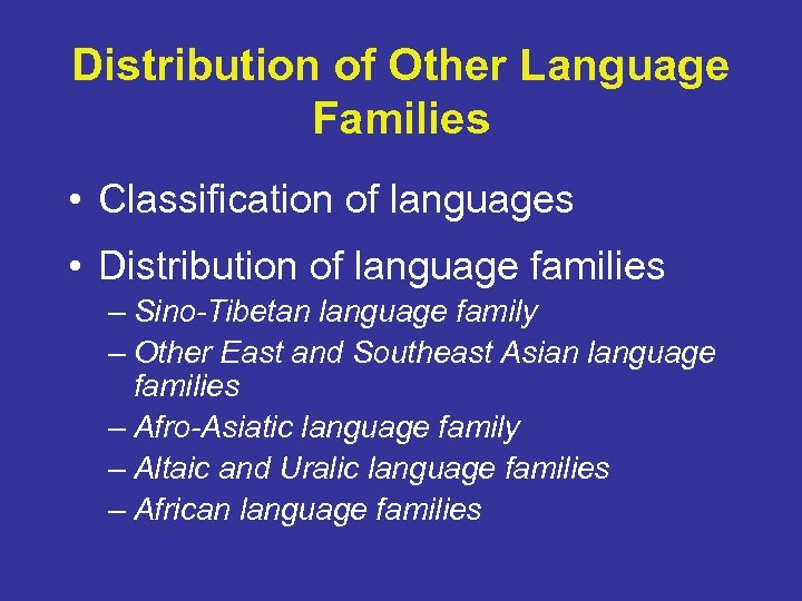 Distribution of Other Language Families • Classification of languages • Distribution of language families