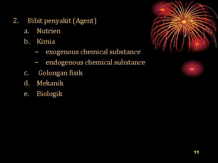 2. Bibit penyakit (Agent) a. Nutrien b. Kimia – exogenous chemical substance – endogenous