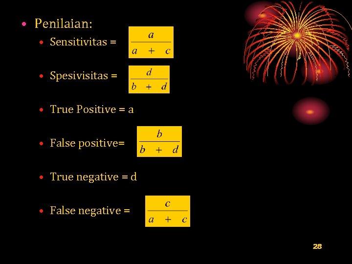 • Penilaian: • Sensitivitas = • Spesivisitas = • True Positive = a