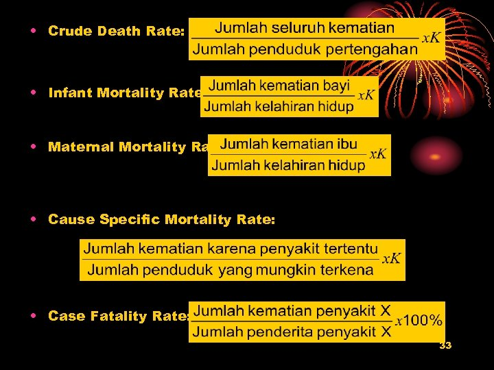 • Crude Death Rate: • Infant Mortality Rate: • Maternal Mortality Rate •