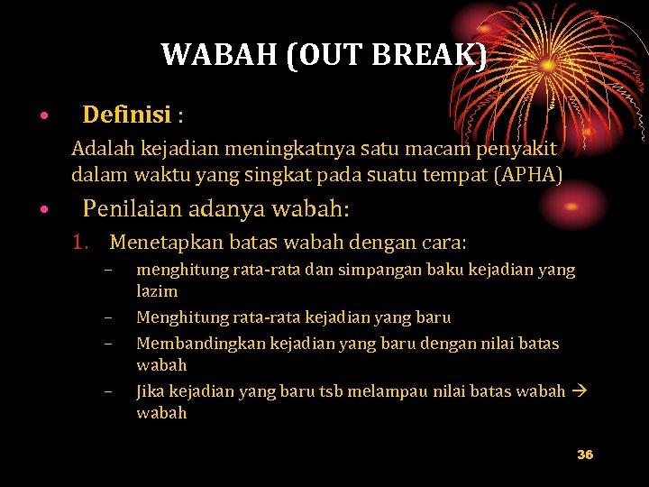 WABAH (OUT BREAK) • Definisi : Adalah kejadian meningkatnya satu macam penyakit dalam waktu