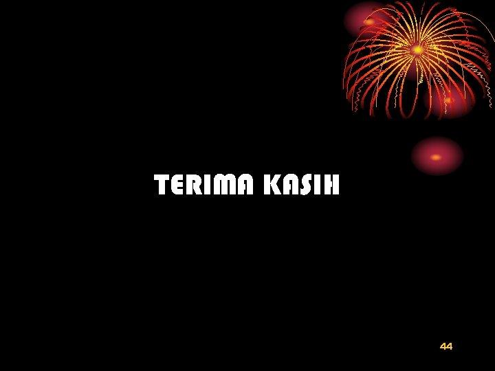 TERIMA KASIH 44
