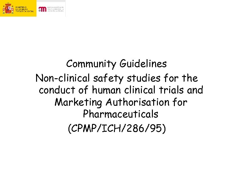 Community Guidelines Non-clinical safety studies for the conduct of human clinical trials and Marketing