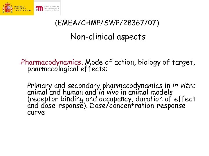 (EMEA/CHMP/SWP/28367/07) Non-clinical aspects -Pharmacodynamics. Mode of action, biology of target, pharmacological effects: Primary and