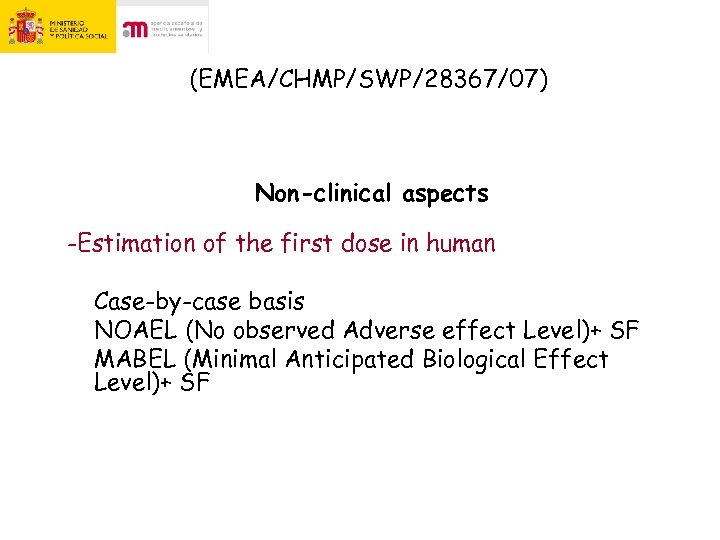 (EMEA/CHMP/SWP/28367/07) Non-clinical aspects -Estimation of the first dose in human Case-by-case basis NOAEL (No