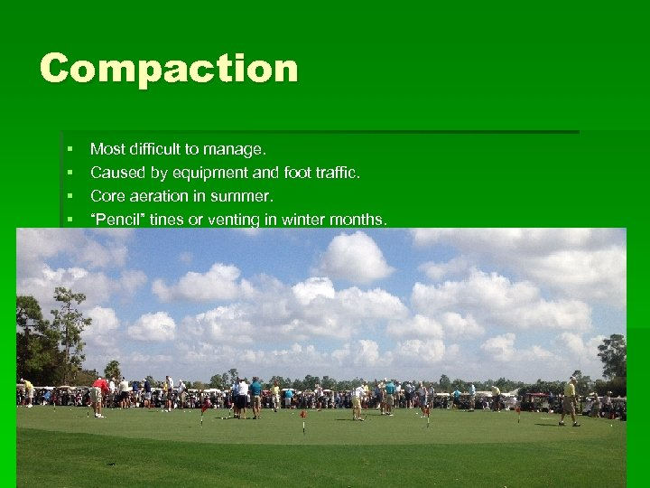 Compaction § § Most difficult to manage. Caused by equipment and foot traffic. Core