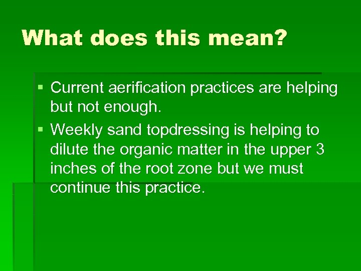What does this mean? § Current aerification practices are helping but not enough. §