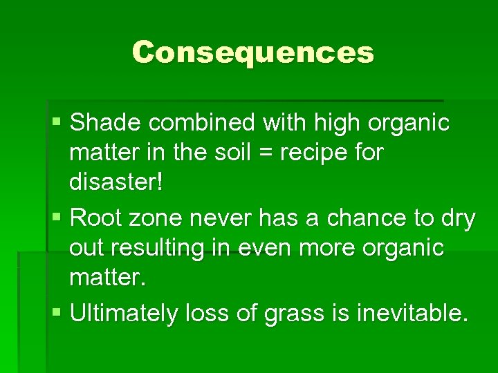 Consequences § Shade combined with high organic matter in the soil = recipe for