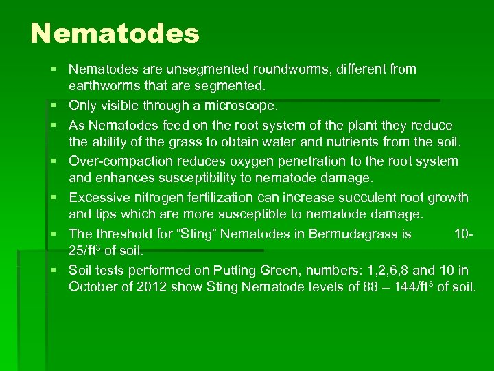 Nematodes § Nematodes are unsegmented roundworms, different from earthworms that are segmented. § Only