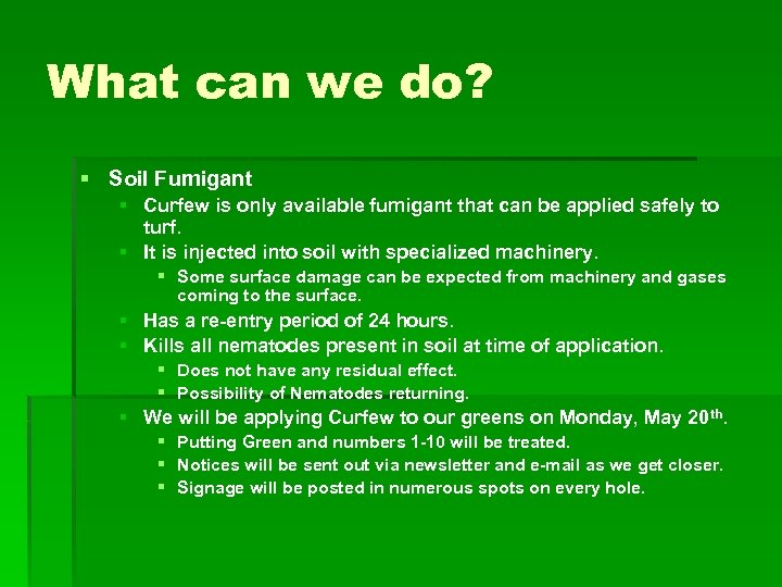 What can we do? § Soil Fumigant § Curfew is only available fumigant that