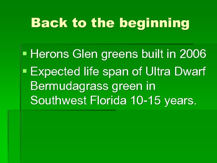 Back to the beginning § Herons Glen greens built in 2006 § Expected life