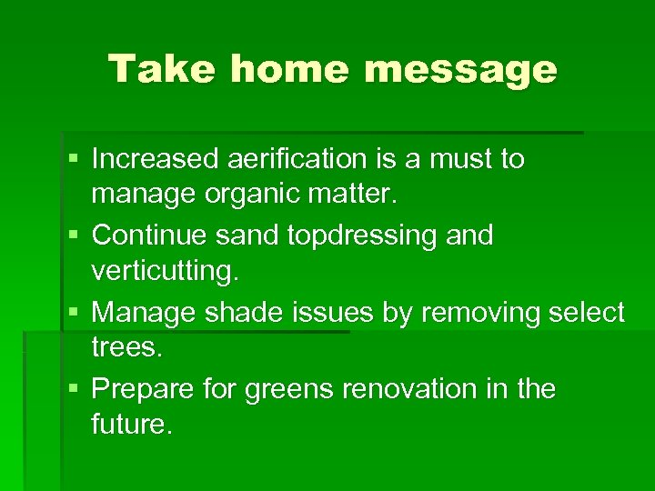 Take home message § Increased aerification is a must to manage organic matter. §
