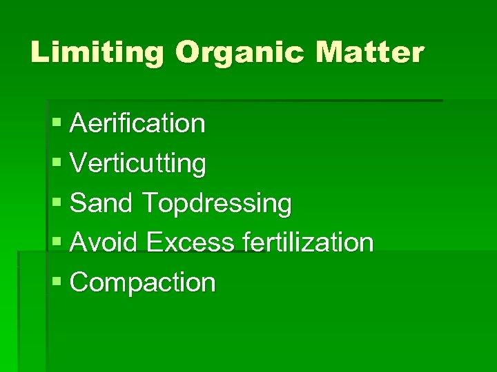 Limiting Organic Matter § Aerification § Verticutting § Sand Topdressing § Avoid Excess fertilization