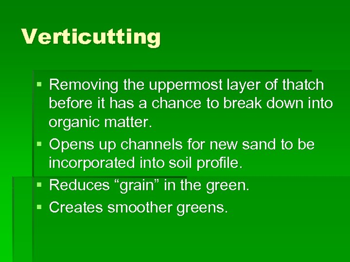 Verticutting § Removing the uppermost layer of thatch before it has a chance to