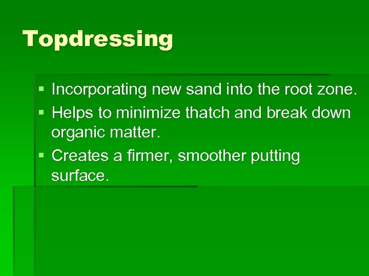 Topdressing § Incorporating new sand into the root zone. § Helps to minimize thatch
