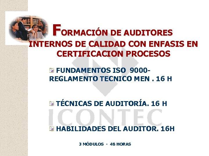 FORMACIÓN DE AUDITORES INTERNOS DE CALIDAD CON ENFASIS EN CERTIFICACION PROCESOS FUNDAMENTOS ISO 9000