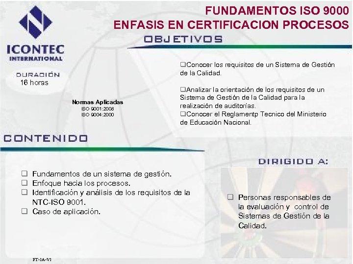 FUNDAMENTOS ISO 9000 ENFASIS EN CERTIFICACION PROCESOS q. Conocer los requisitos de un Sistema