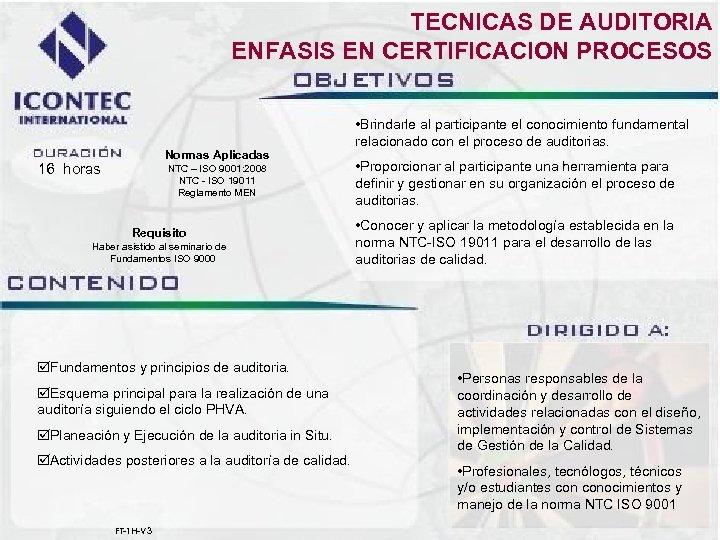 TECNICAS DE AUDITORIA ENFASIS EN CERTIFICACION PROCESOS Normas Aplicadas 16 horas NTC – ISO