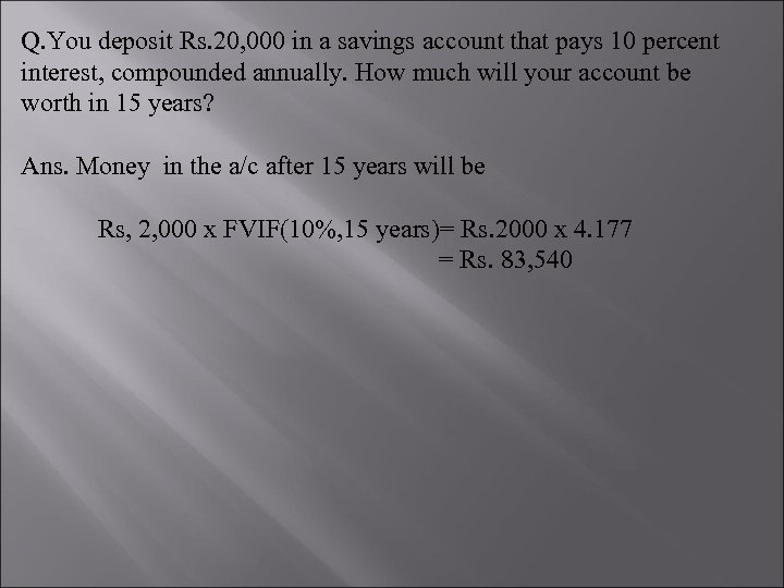 Q. You deposit Rs. 20, 000 in a savings account that pays 10 percent