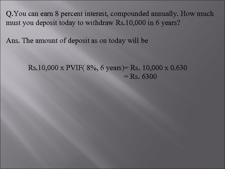 Q. You can earn 8 percent interest, compounded annually. How much must you deposit