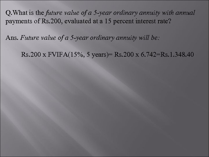 Q. What is the future value of a 5 -year ordinary annuity with annual