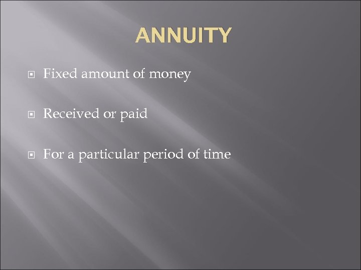 ANNUITY Fixed amount of money Received or paid For a particular period of time