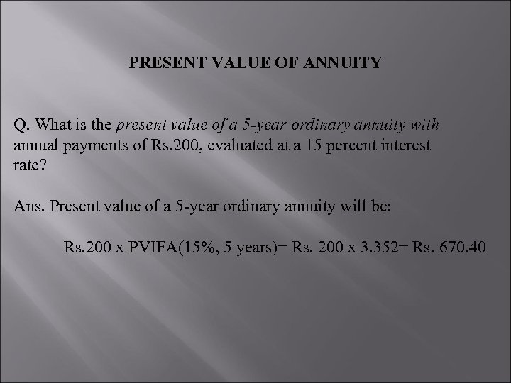 PRESENT VALUE OF ANNUITY Q. What is the present value of a 5 -year