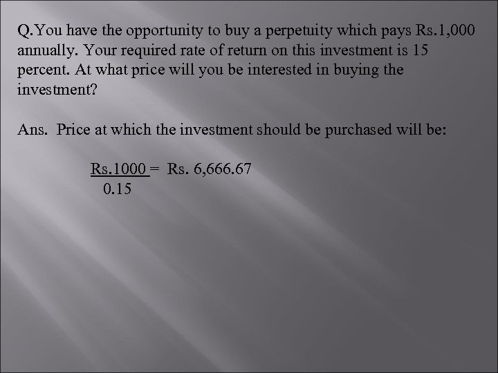 Q. You have the opportunity to buy a perpetuity which pays Rs. 1, 000