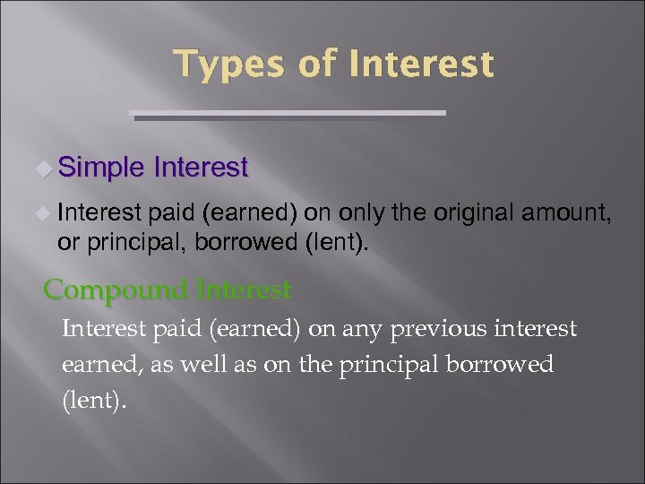 Types of Interest u Simple Interest u Interest paid (earned) on only the original