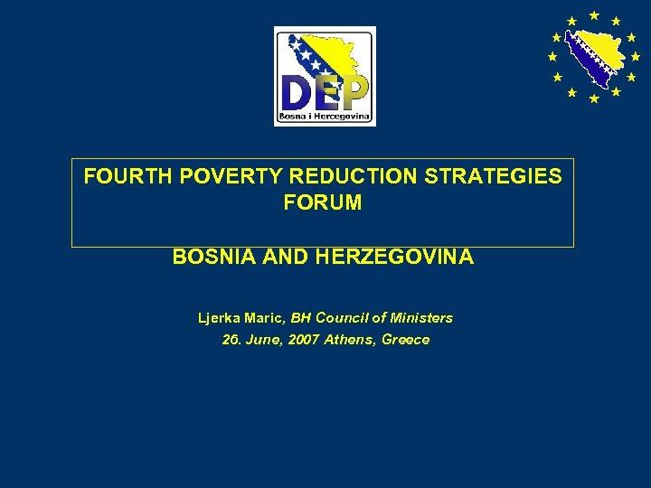FOURTH POVERTY REDUCTION STRATEGIES FORUM BOSNIA AND HERZEGOVINA Ljerka Maric, BH Council of Ministers