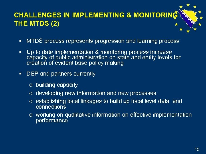 CHALLENGES IN IMPLEMENTING & MONITORING THE MTDS (2) § MTDS process represents progression and