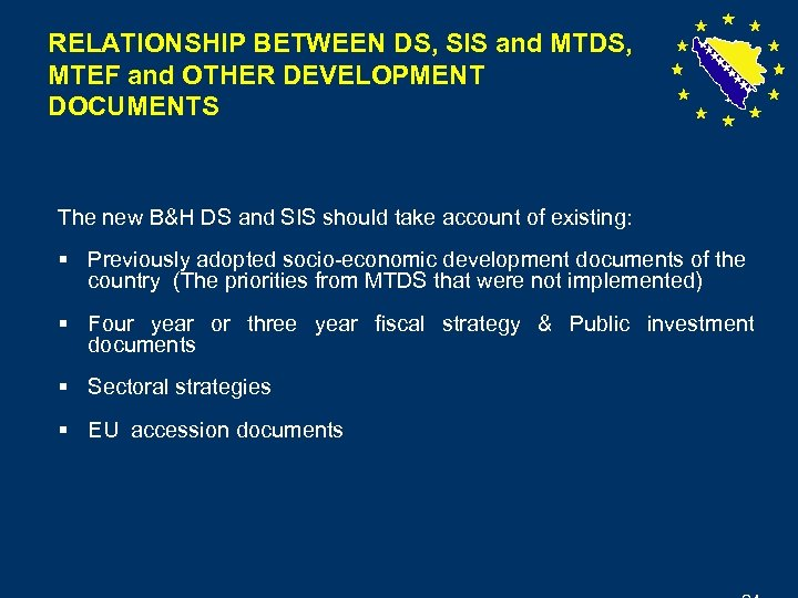RELATIONSHIP BETWEEN DS, SIS and MTDS, MTEF and OTHER DEVELOPMENT DOCUMENTS The new B&H