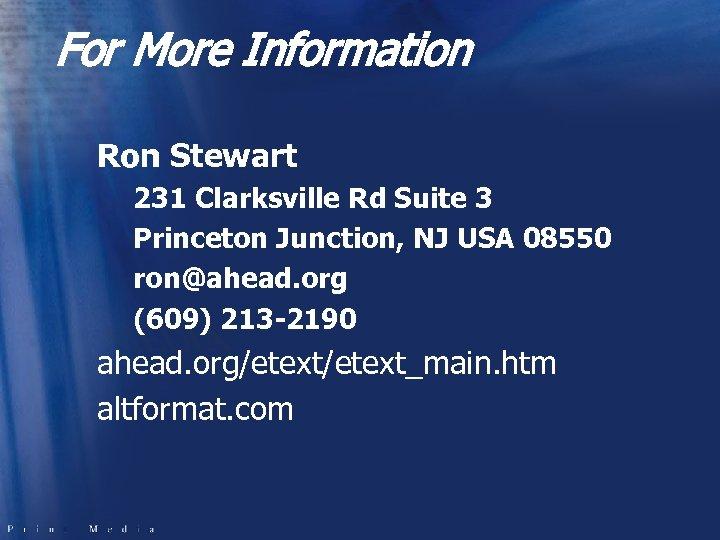 For More Information Ron Stewart 231 Clarksville Rd Suite 3 Princeton Junction, NJ USA
